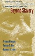 Beyond Slavery: Explorations of Race, Labor, and Citizenship in Postemancipation Societies