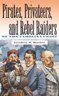 Pirates, Privateers, and Rebel Raiders of the Carolina Coast