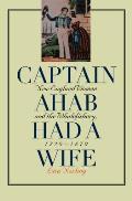 Captain Ahab Had a Wife New England Women & the Whalefishery 1720 1870