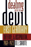 Dealing with the Devil East Germany Detente & Ostpolitik 1969 1973