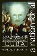 Nation for All Race Inequality & Politics in Twentieth Century Cuba