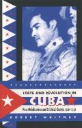State & Revolution in Cuba Mass Mobilization & Political Change 1920 1940
