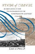 Winds of Change: Hurricanes & the Transformation of Nineteenth-Century Cuba