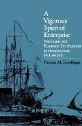 A Vigorous Spirit of Enterprise: Merchants and Economic Development in Revolutionary Philadelphia