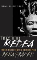 Imagining Medea: Rhodessa Jones & Theater for Incarcerated Women
