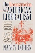 Reconstruction of American Liberalism 1865 1914
