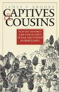Captives & Cousins Slavery Kinship & Community in the Southwest Borderlands
