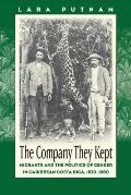 Company They Kept Migrants & the Politics of Gender in Caribbean Costa Rica 1870 1960