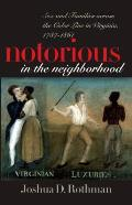 Notorious in the Neighborhood Sex & Families Across the Color Line in Virginia 1787 1861