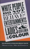 White People Do Not Know How to Behave at Entertainments Designed for Ladies and Gentlemen of Colour: William Brown's African and American Theater