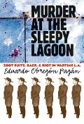 Murder at the Sleepy Lagoon Zoot Suits Race & Riot in Wartime L A