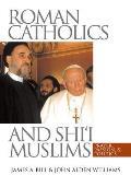 Roman Catholics and Shi'i Muslims: Prayer, Passion, and Politics