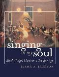 Singing in My Soul Black Gospel Music in a Secular Age