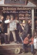 Jacksonian Antislavery & the Politics of Free Soil 1824 1854