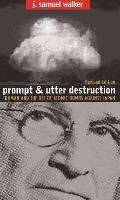 Prompt & Utter Destruction Truman & the Use of Atomic Bombs Against Japsn