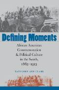 Defining Moments: African American Commemoration & Political Culture in the South, 1863-1913