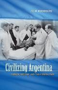 Civilizing Argentina Science Medicine & the Modern State