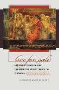 Love for Sale Courting Treating & Prostitution in New York City 1900 1945