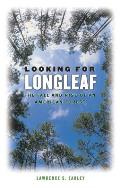 Looking for Longleaf The Fall & Rise of an American Forest