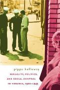Sexuality, Politics, and Social Control in Virginia, 1920-1945