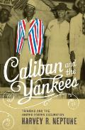 Caliban & the Yankees Trinidad & the United States Occupation