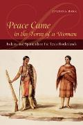 Peace Came in the Form of a Woman Indians & Spaniards in the Texas Borderlands