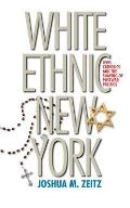 White Ethnic New York Jews Catholics & the Shaping of Postwar Politics