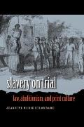Slavery on Trial Law Abolitionism & Print Culture