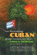 On Becoming Cuban Identity Nationality & Culture