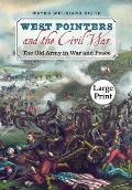 West Pointers and the Civil War: The Old Army in War and Peace, Large Print Ed