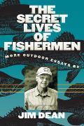 The Secret Lives of Fishermen: More Outdoor Essays