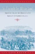 An Example for All the Land: Emancipation and the Struggle Over Equality in Washington, D.C.