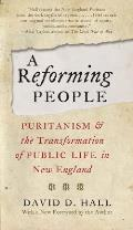 Reforming People Puritanism & The Transformation Of Public Life In New England
