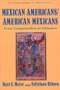 Mexican Americans American Mexicans From Conquistadors to Chicanos