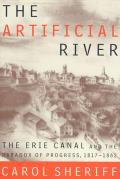 Artificial River The Erie Canal & the Paradox of Progress 1817 1862