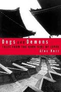 Dogs & Demons Tales from the Dark Side of Modern Japan