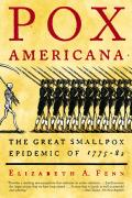 Pox Americana The Great Smallpox Epidemic of 1775 82