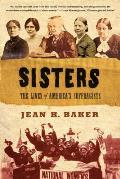 Sisters The Lives of Americas Suffragists