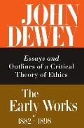 The Early Works of John Dewey, Volume 3, 1882 - 1898: Essays and Outlines of a Critical Theory of Ethics, 1889-1892