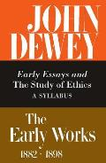 The Early Works of John Dewey, 1882-1898, Volume 4: Early Essays and the Study of Ethics: A Syllabus, 1893-1894
