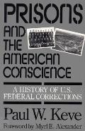 Prisons & the American Conscience A History of U S Federal Corrections