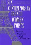 Six Contemporary French Women Poets Theory Practice & Pleasures