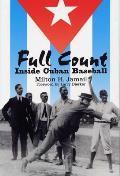 Full Count Inside Cuban Baseball