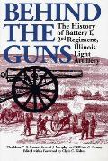 Behind the Guns: The History of Battery I, 2nd Regiment, Illinois Light Artillery