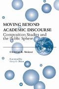 Moving Beyond Academic Discourse Composition Studies & the Public Sphere