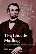 Lincoln Mailbag America Writes to the President 1861 1865