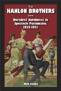 The Hanlon Brothers: From Daredevil Acrobatics to Spectacle Pantomime, 1833-1931