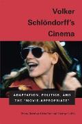 Volker Schlondorff's Cinema: Adaptation, Politics, and the Movie-Appropriate