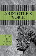 Aristotle's Voice: Rhetoric, Theory, and Writing in America