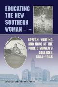 Educating the New Southern Woman: Speech, Writing, and Race at the Public Women's College, 1884-1945